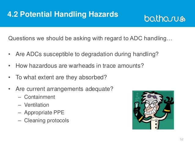 Questions we should be asking with regard to ADC handling… • Are ADCs susceptible to degradation during handling? • How ha...