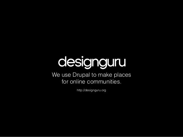 designguru We use Drupal to make places for online communities. ! http://designguru.org