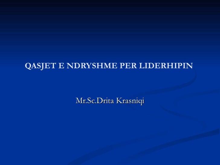 QASJET E NDRYSHME PER LIDERHIPIN         Mr.Sc.Drita Krasniqi