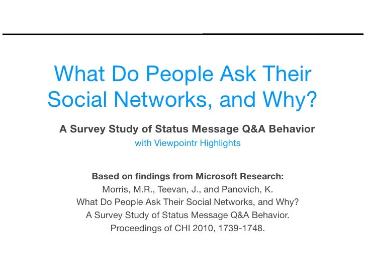 What Do People Ask Their Social Networks, and Why?  A Survey Study of Status Message Q&A Behavior                 with Vie...