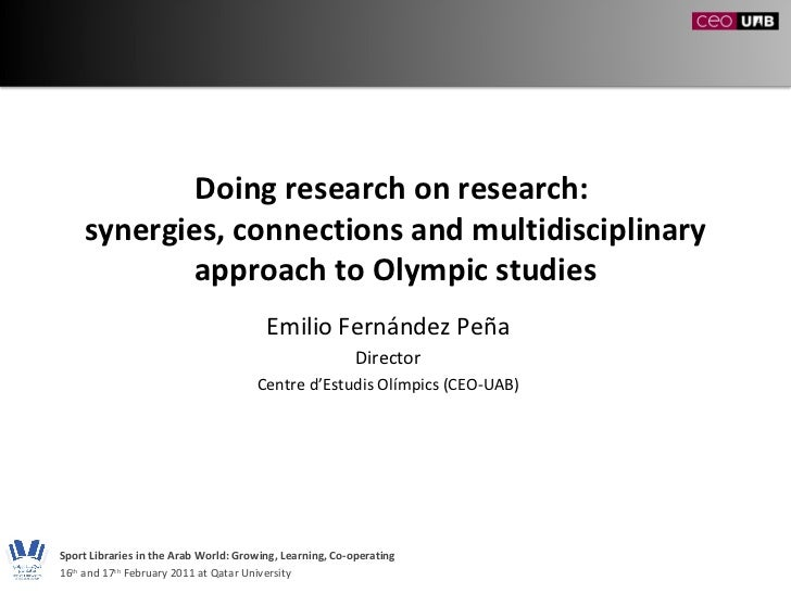 Doing research on research:  synergies, connections and multidisciplinary approach to Olympic studies Emilio Fernández Peñ...