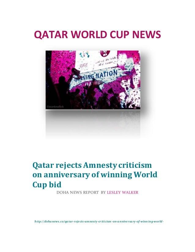 QATAR WORLD CUP NEWS http://dohanews.co/qatar-rejects-amnesty-criticism-on-anniversary-of-winning-world- cup-bid/ Qatar re...