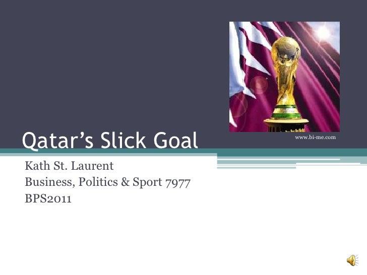 Qatar's Slick Goal                www.bi-me.comKath St. LaurentBusiness, Politics & Sport 7977BPS2011