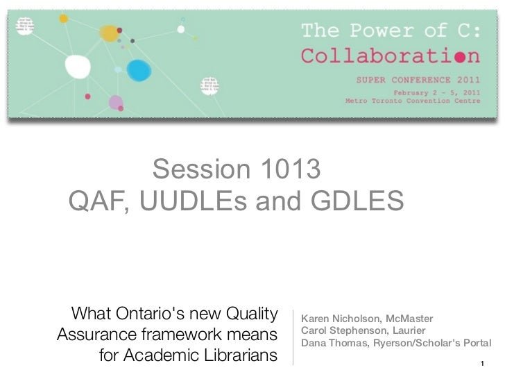 Session 1013         Session1013 QAF, UUDLEs and GDLES  QAF, UUDLEs and GDLES What Ontarios new Quality    Karen Nicholson...