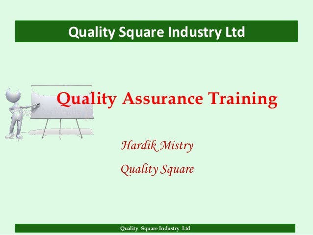 Quality Square Industry LtdQuality Assurance Training         Hardik Mistry        Quality Square        Quality Square In...