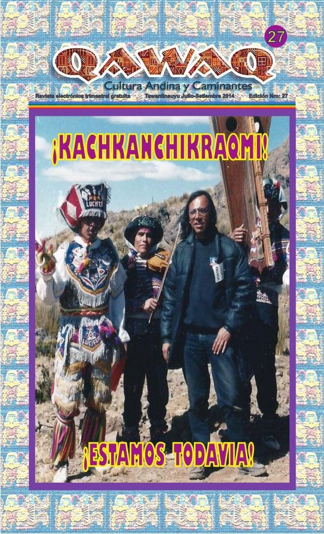 27 Revista electrónica trimestral gratuita Tawantinsuyu Julio-Setiembre 2014 Edición Nro: 27 ¡KACHKANCHIKRAQMI! ¡ESTAMOS T...