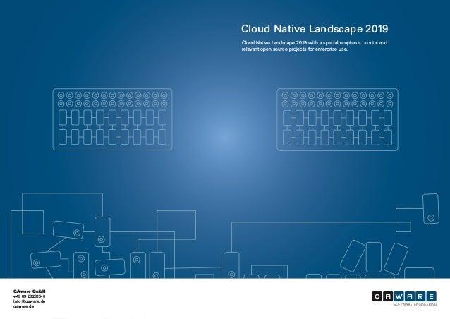 QAware GmbH +49 89 232315-0 info@qaware.de qaware.de Cloud Native Landscape 2019 Cloud Native Landscape 2019 with a specia...