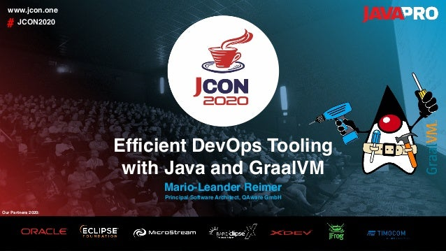 Efficient DevOps Tooling with Java and GraalVM JCON2020# www.jcon.one Mario-Leander Reimer Principal Software Architect, Q...