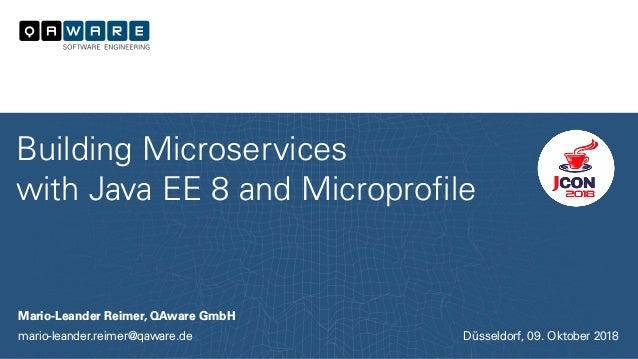 Mario-Leander Reimer, QAware GmbH mario-leander.reimer@qaware.de Building Microservices with Java EE 8 and Microprofile Dü...
