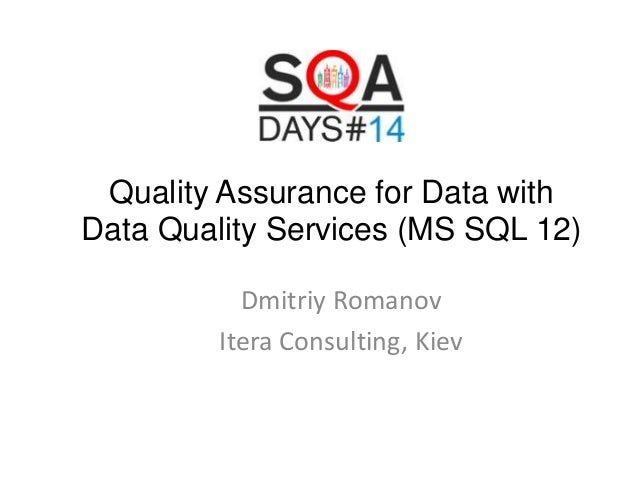 Quality Assurance for Data with Data Quality Services (MS SQL 12) Dmitriy Romanov Itera Consulting, Kiev