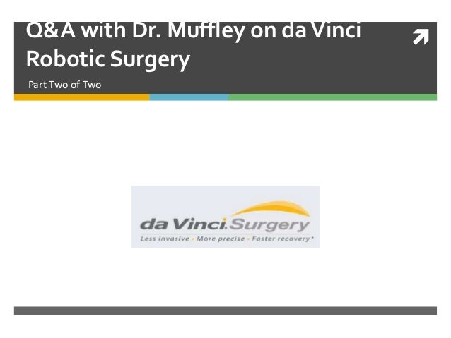 Q&A with Dr. Muffley on da Vinci   Robotic SurgeryPart Two of Two
