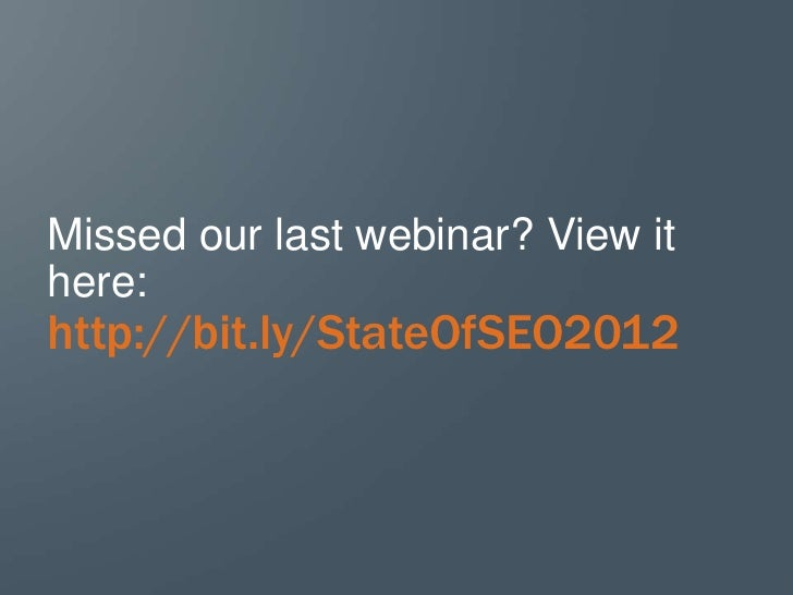 Missed our last webinar? View ithere:http://bit.ly/StateOfSEO2012                                   1