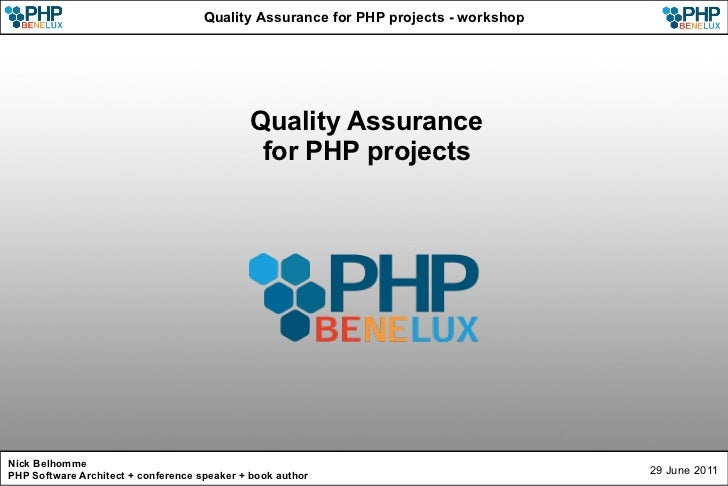 Quality Assurance  for PHP projects Nick Belhomme PHP Software Architect + conference speaker + book author 29 June 2011