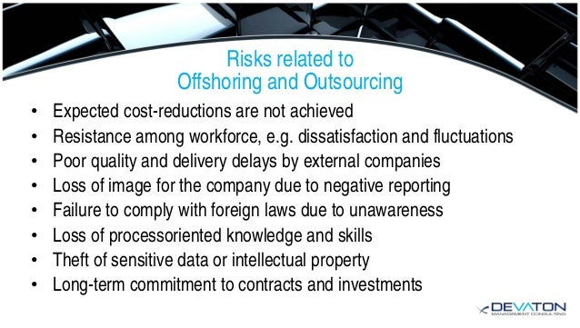 offshoring benefits risks Is cost the only benefit to offshore outsourcing,  to determine whether the  benefits of offshore  a number of disadvantages and risks are associated with.