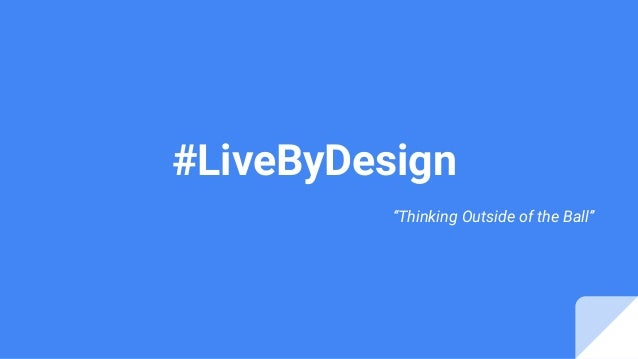 "#LiveByDesign ""Thinking Outside of the Ball"""