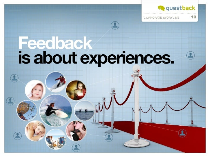 CORPORATE STORYLINE   10Feedbackis about experiences.
