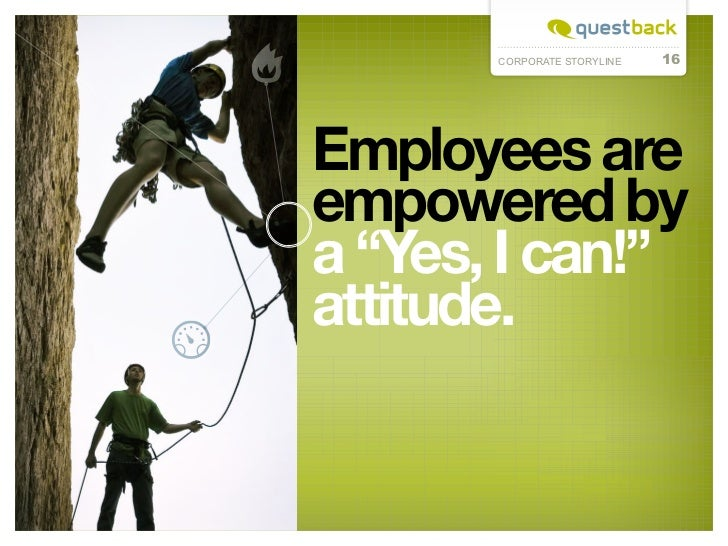 """CORPORATE STORYLINE   16Employees areempowered bya """"Yes, I can!""""attitude."""