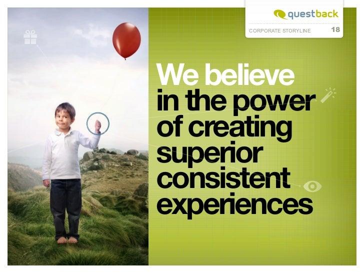 CORPORATE STORYLINE   18We believein the powerof creatingsuperiorconsistentexperiences