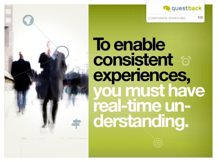 CORPORATE STORYLINE   19T enable oconsistentexperiences,you must havereal-time un-derstanding.