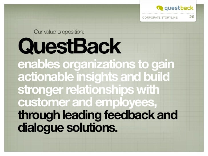 CORPORATE STORYLINE   26  Our value proposition:QuestBackenables organizations to gainactionable insights and buildstronge...