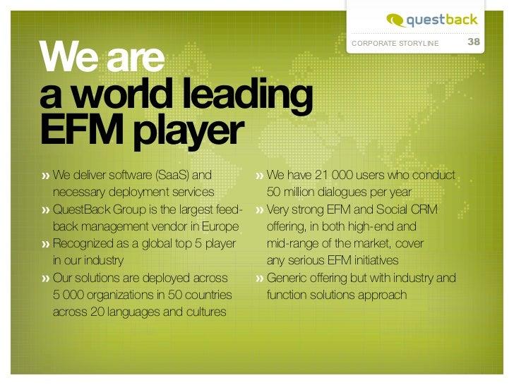We are                                                         CORPORATE STORYLINE      38a world leadingEFM playerW e del...