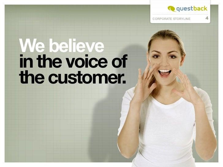 CORPORATE STORYLINE   4We believein the voice ofthe customer.