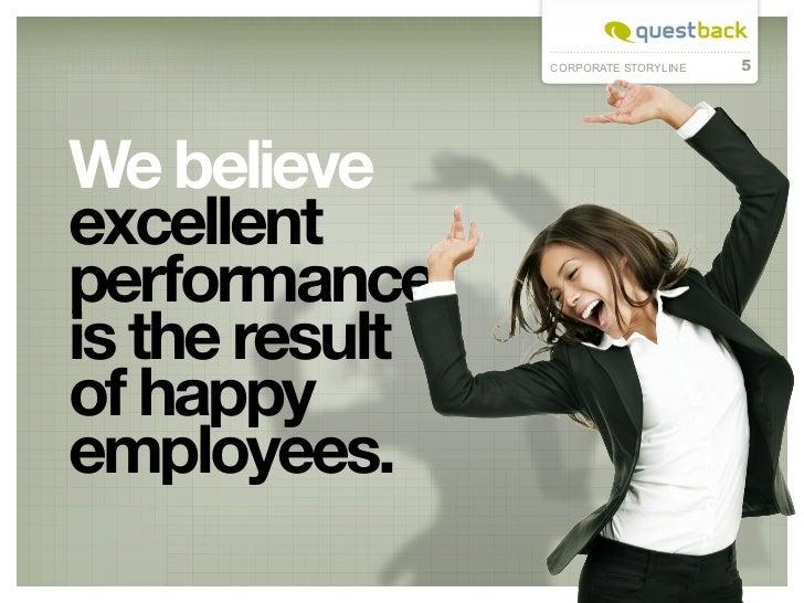 CORPORATE STORYLINE   5We believeexcellentperformanceis the resultof happyemployees.