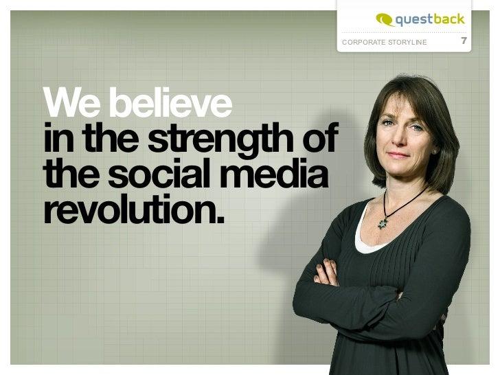 CORPORATE STORYLINE   7We believein the strength ofthe social mediarevolution.