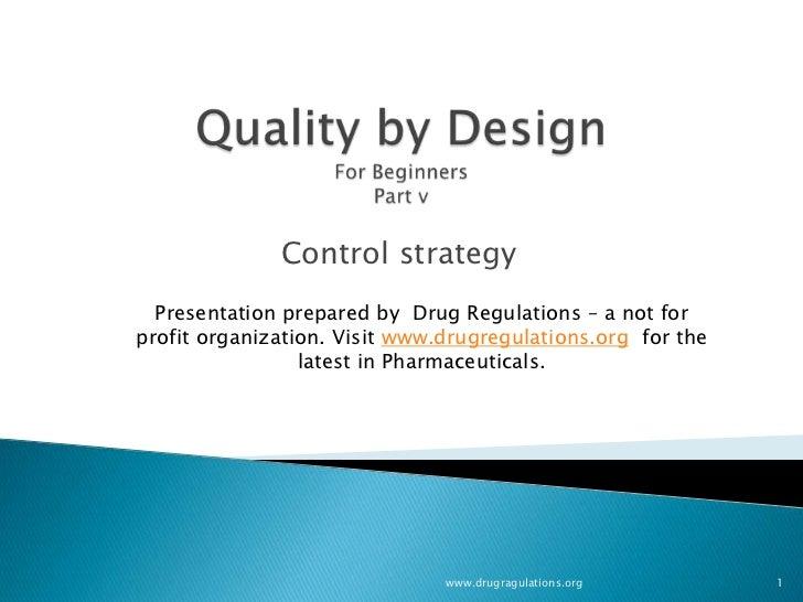 Control strategy  Presentation prepared by Drug Regulations – a not forprofit organization. Visit www.drugregulations.org ...