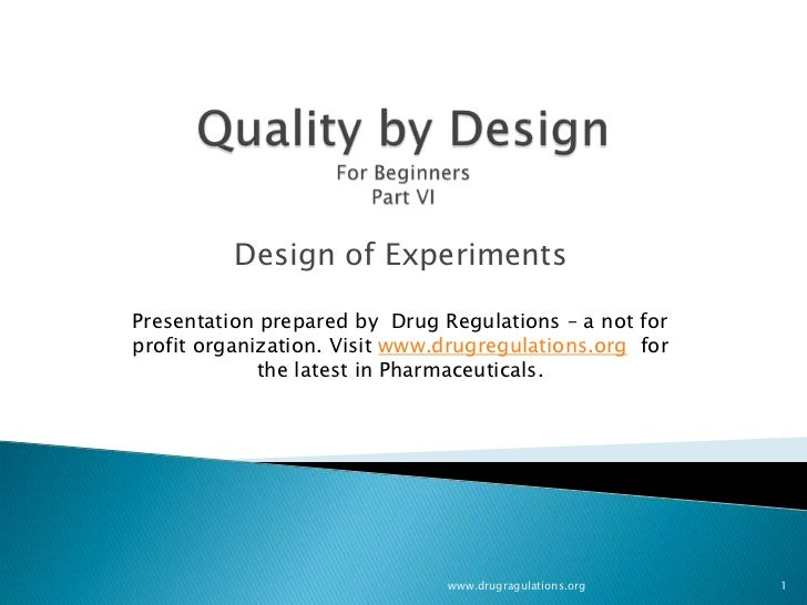 Design of ExperimentsPresentation prepared by Drug Regulations – a not forprofit organization. Visit www.drugregulations.o...