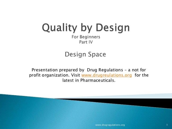 Design Space Presentation prepared by Drug Regulations – a not forprofit organization. Visit www.drugreulations.org for th...
