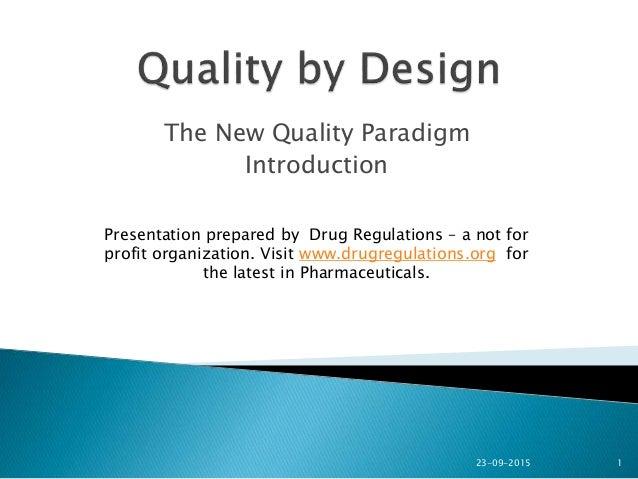 The New Quality Paradigm Introduction 1 Presentation prepared by Drug Regulations – a not for profit organization. Visit w...
