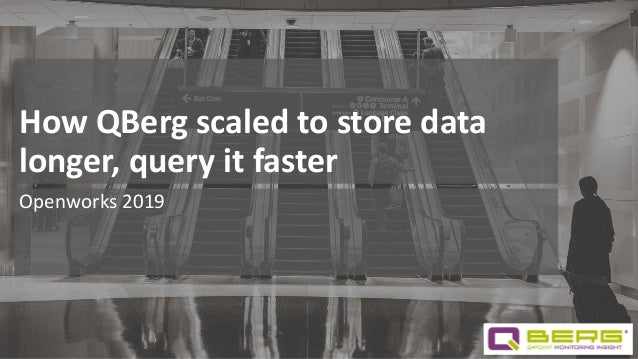 How QBerg scaled to store data longer, query it faster Openworks 2019