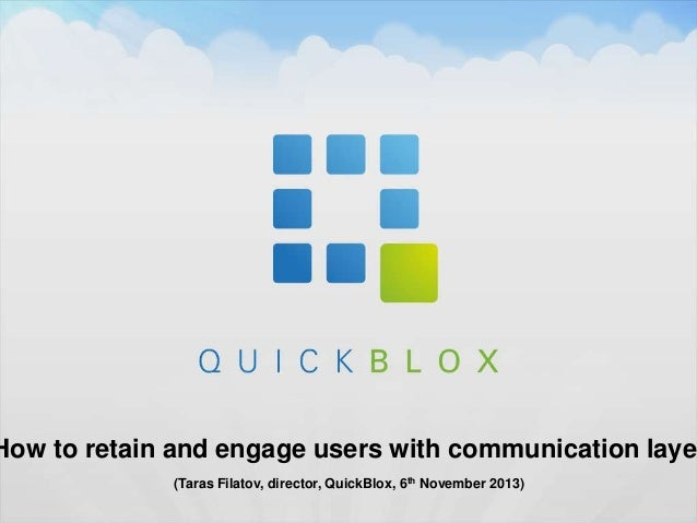 How to retain and engage users with communication layer (Taras Filatov, director, QuickBlox, 6th November 2013)
