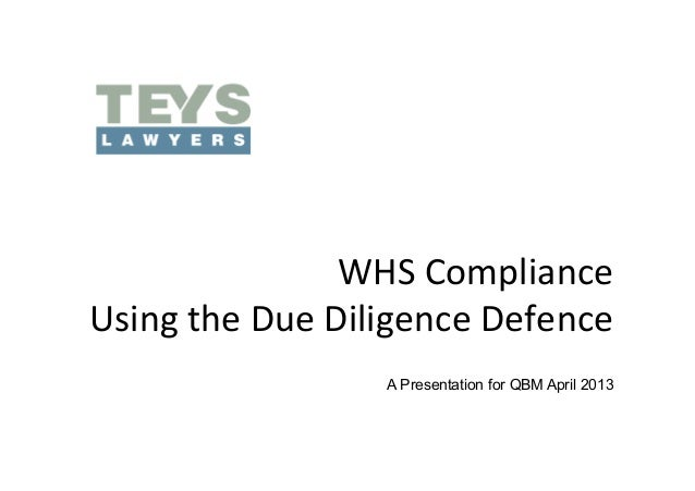 WHS	  Compliance	  	  Using	  the	  Due	  Diligence	  Defence	                            A Presentation for QBM April 2013