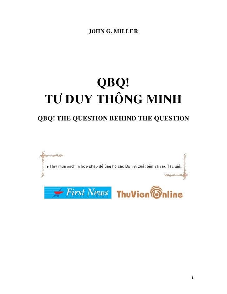JOHN G. MILLER        QBQ! TÖ DUY THOÂNG MINHQBQ! THE QUESTION BEHIND THE QUESTION                                        1