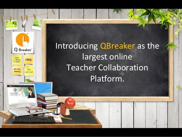 Introducing QBreaker as the largest online Teacher Collaboration Platform.