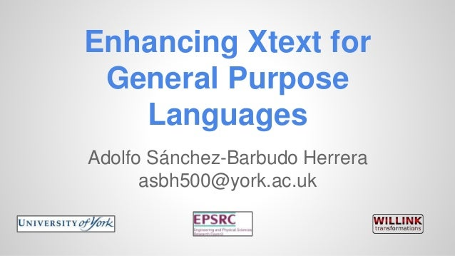 Enhancing Xtext for  General Purpose  Languages  Adolfo Sánchez-Barbudo Herrera  asbh500@york.ac.uk