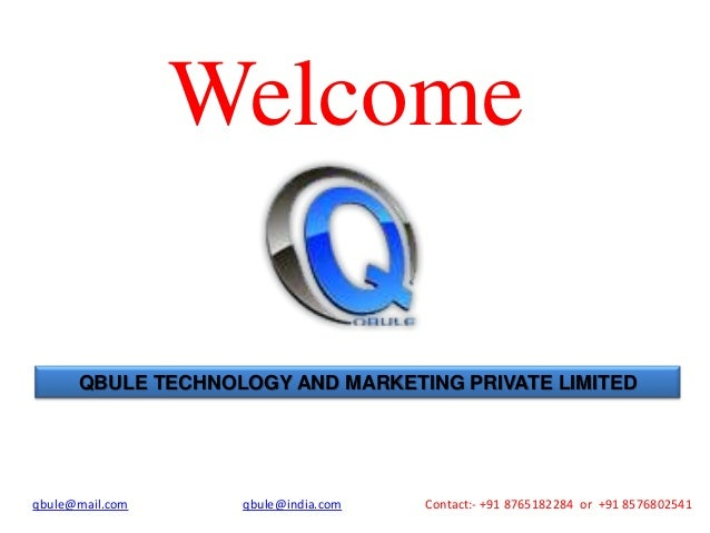 Welcome QBULE TECHNOLOGY AND MARKETING PRIVATE LIMITED  qbule@mail.com  qbule@india.com  Contact:- +91 8765182284 or +91 8...