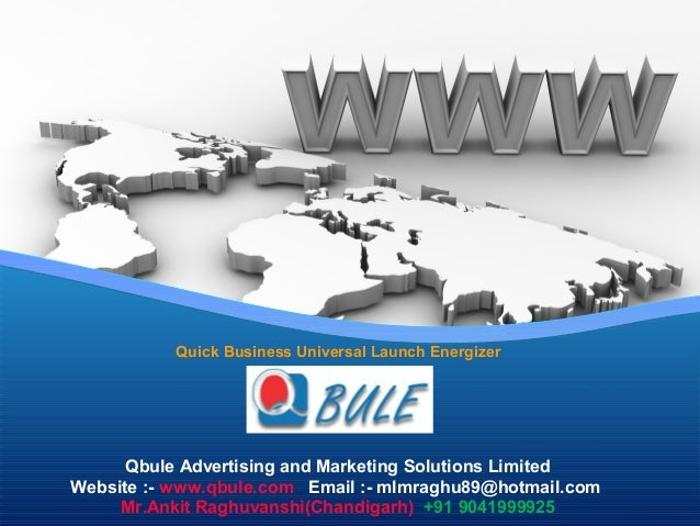 Quick Business Universal Launch Energizer Qbule Advertising and Marketing Solutions Limited Website :- www.qbule.com Email...