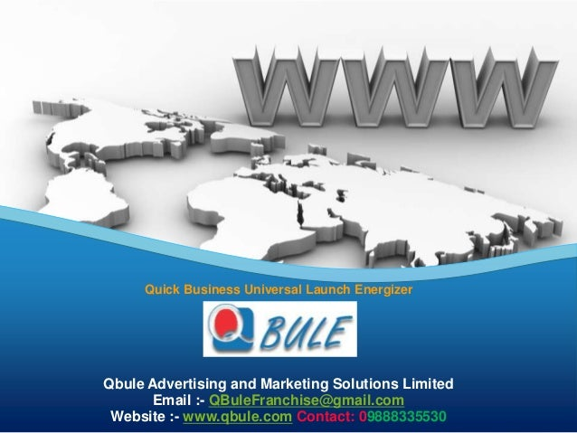 Quick Business Universal Launch Energizer Qbule Advertising and Marketing Solutions Limited Email :- QBuleFranchise@gmail....