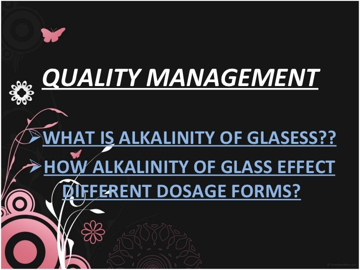 QUALITY MANAGEMENT <ul><li>WHAT IS ALKALINITY OF GLASESS?? </li></ul><ul><li>HOW ALKALINITY OF GLASS EFFECT DIFFERENT DOSA...