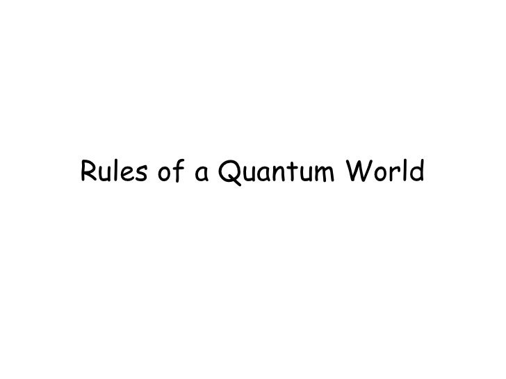 Rules of a Quantum World