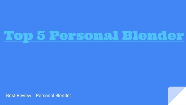 Top 5 Personal Blender Best Review : Personal Blender
