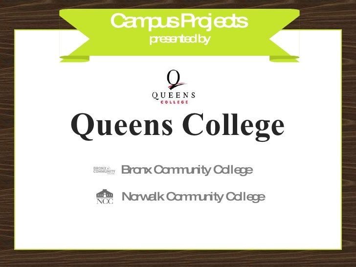 Campus Projects  presented by Queens College Norwalk Community College Bronx Community College