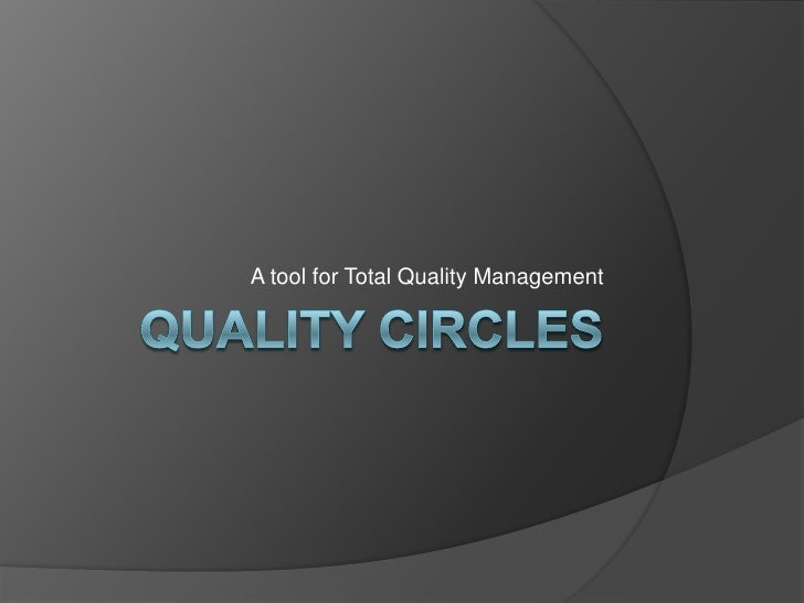 Quality Circles<br />A tool for Total Quality Management<br />