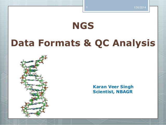 1  1/26/2014  NGS Data Formats & QC Analysis  Karan Veer Singh Scientist, NBAGR
