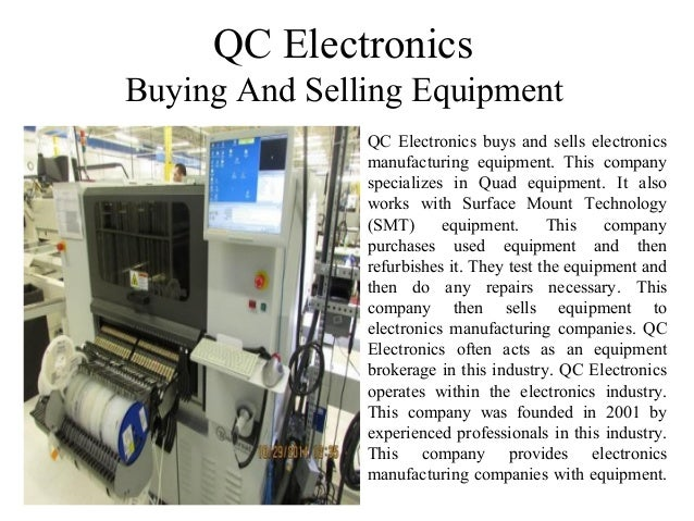 QC Electronics Buying And Selling Equipment QC Electronics buys and sells electronics manufacturing equipment. This compan...