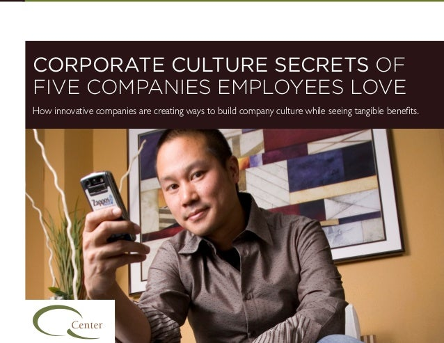 CORPORATE CULTURE SECRETS OF FIVE COMPANIES EMPLOYEES LOVE How innovative companies are creating ways to build company cul...