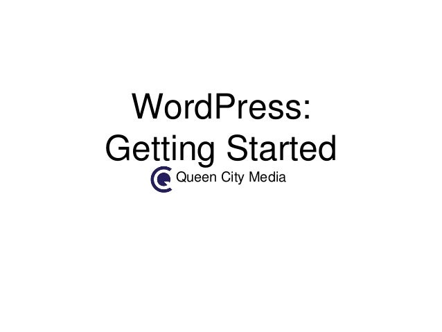 WordPress: Getting Started Queen City Media